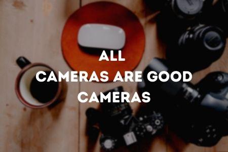 All Cameras Are Good Cameras