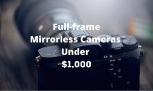 Best Full-frame Mirrorless Cameras Under $1,000.jpg