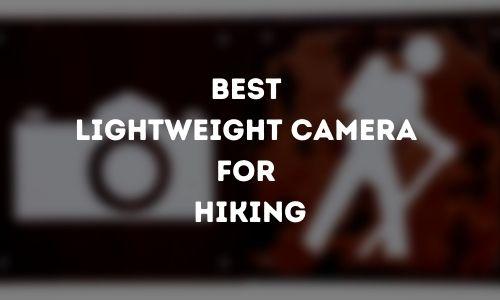 Best Lightweight Camera for Hiking