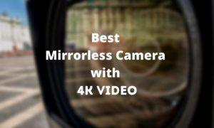Best Mirrorless Camera with 4k Video