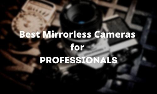 Best Mirrorless Cameras for Professionals