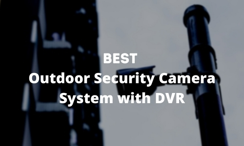 Best Outdoor Security Camera System with DVR