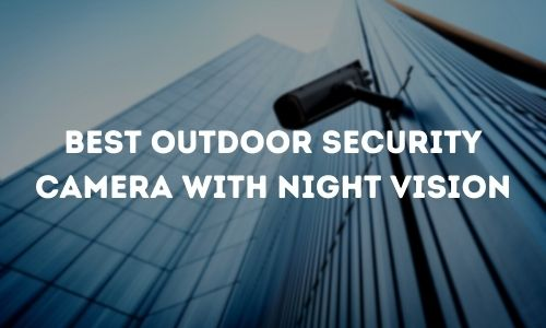 Best Outdoor Security Camera With Night Vision