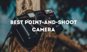 Best Point-and-Shoot Camera