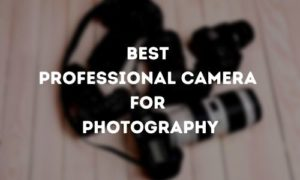 Best Professional Camera for Photography