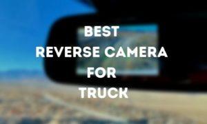 Best Reverse Camera for Truck