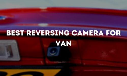 Best Reversing Camera for Van