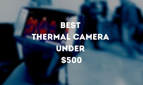 Best Thermal Camera under $500