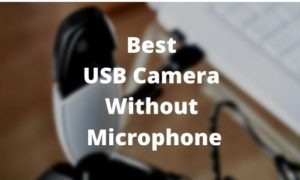 Best USB Camera Without Microphone