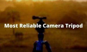 Most Reliable Camera Tripod