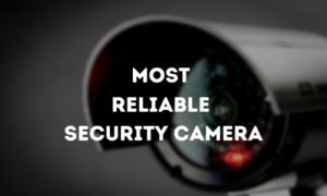 Most Reliable Security Camera