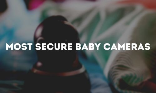 Most Secure Baby Cameras