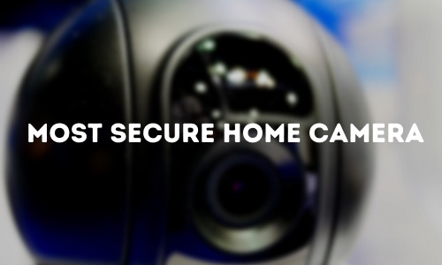 Most Secure Home Camera