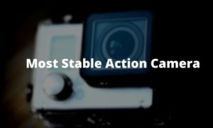 Most Stable Action Camera
