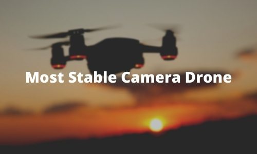Most Stable Camera Drone