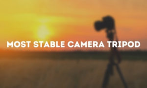 Most Stable Camera Tripod