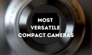 Most Versatile Compact Cameras