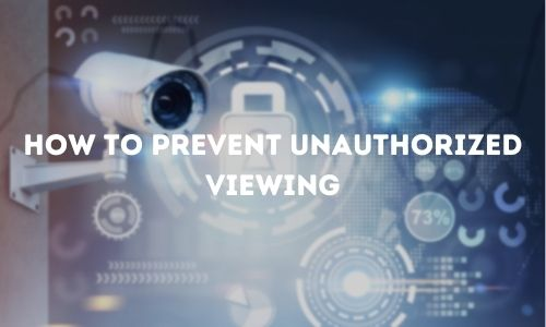 Security cameras How to prevent unauthorized viewing