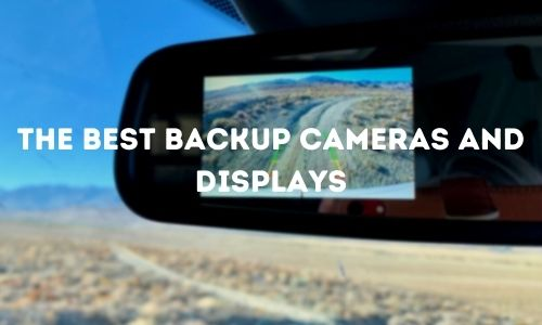 The Best Backup Cameras and Displays