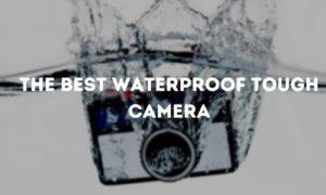 The Best Waterproof Tough Camera