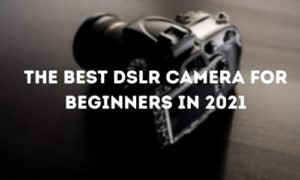 The best DSLR camera for beginners in 2021