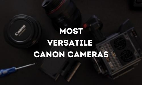 most versatile Canon cameras